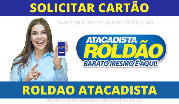 SOLICITAR O CARTÃO ROLDAO ATACADISTA